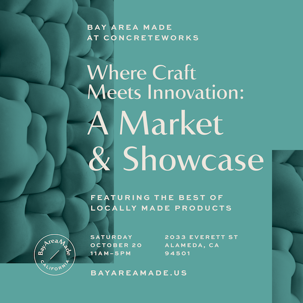 Bay Area Made - Where Craft Meets Innovation - Event 10/20/18 - Alameda, CA
